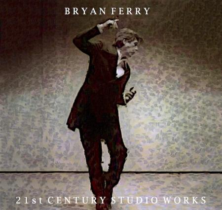 BryanFerry21stCenturyStudioWorksAltFinalArt 3.jpg